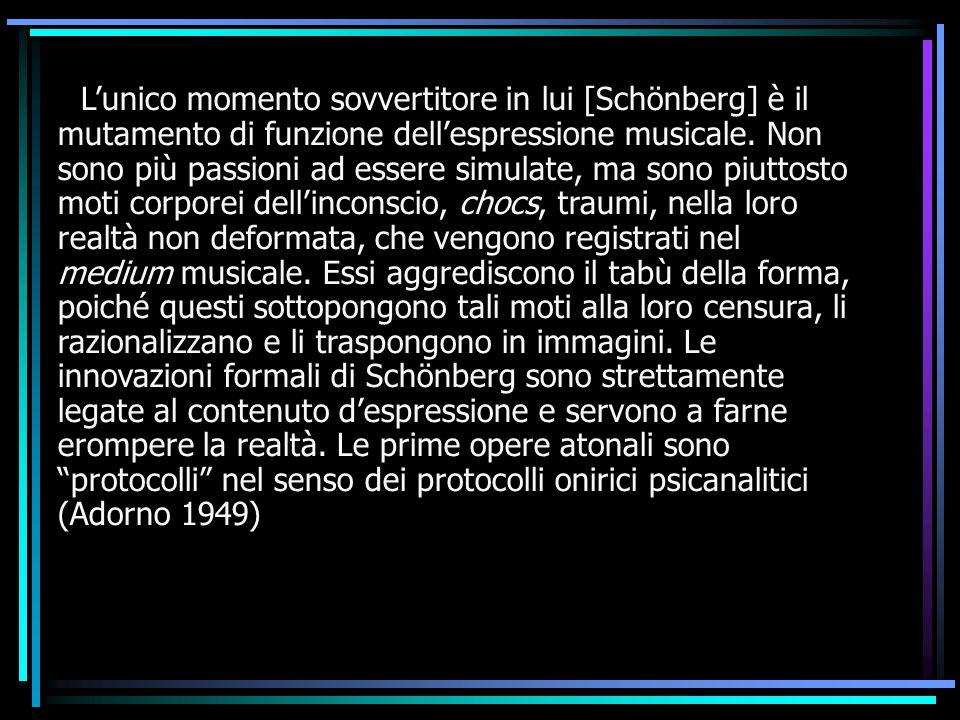 L'unico momento sovvertitore in lui [Schönberg] è il mutamento di funzione dell'espressione musicale.